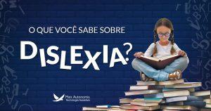 dislexia 300x158 - O que você precisa saber sobre dislexia