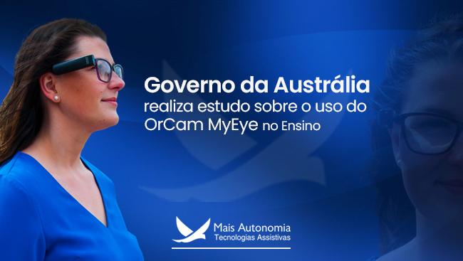 Mais Autonomia - Governo da Austrália realiza estudo sobre o uso do OrCam MyEye no ensino
